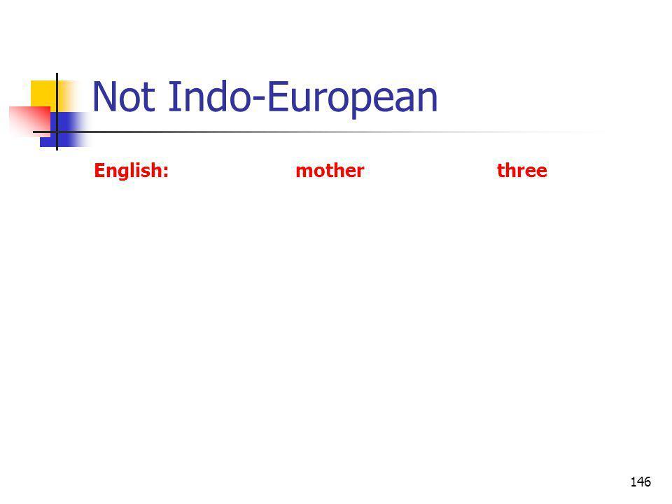 146 Not Indo-European English:motherthree