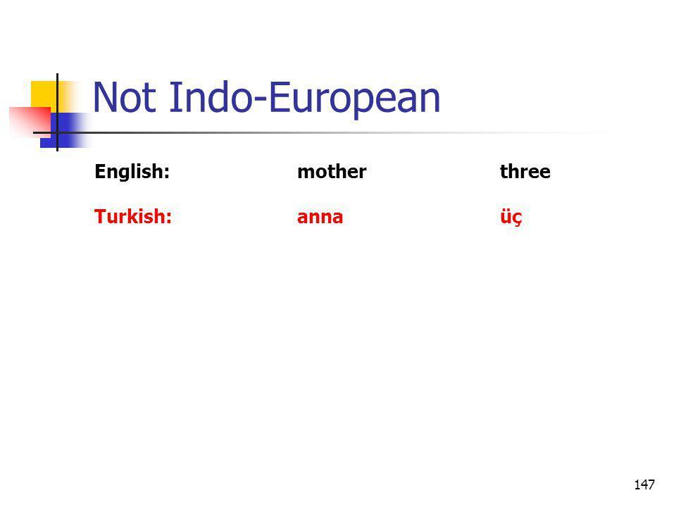147 Not Indo-European English:motherthree Turkish:annaüç