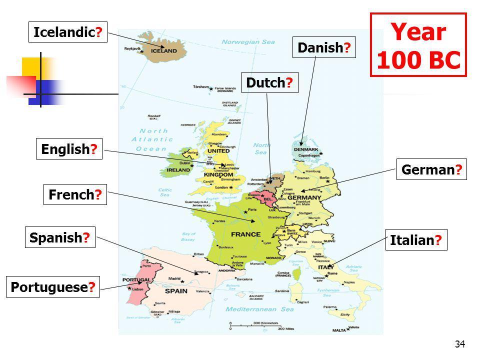 34 English? Spanish? Portuguese? French? Dutch? Danish? Icelandic? German? Italian? Year 100 BC