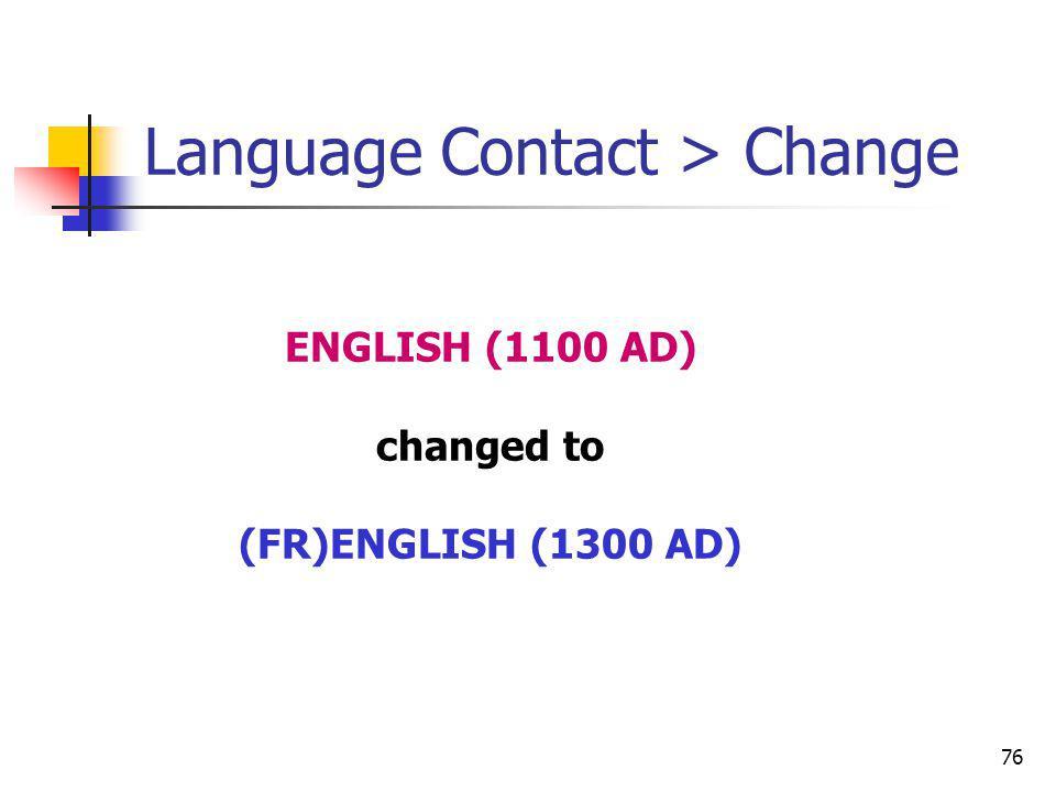 76 Language Contact > Change ENGLISH (1100 AD) changed to (FR)ENGLISH (1300 AD)