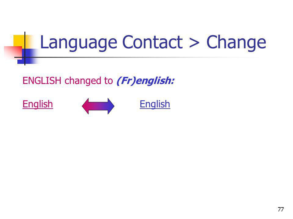 77 Language Contact > Change ENGLISH changed to (Fr)english:English