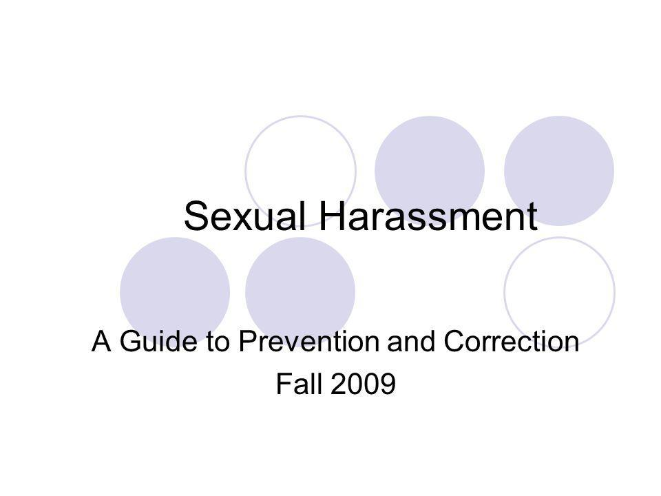 Sexual Harassment A Guide to Prevention and Correction Fall 2009