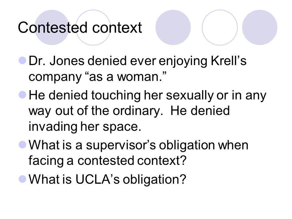 Contested context Dr. Jones denied ever enjoying Krells company as a woman.