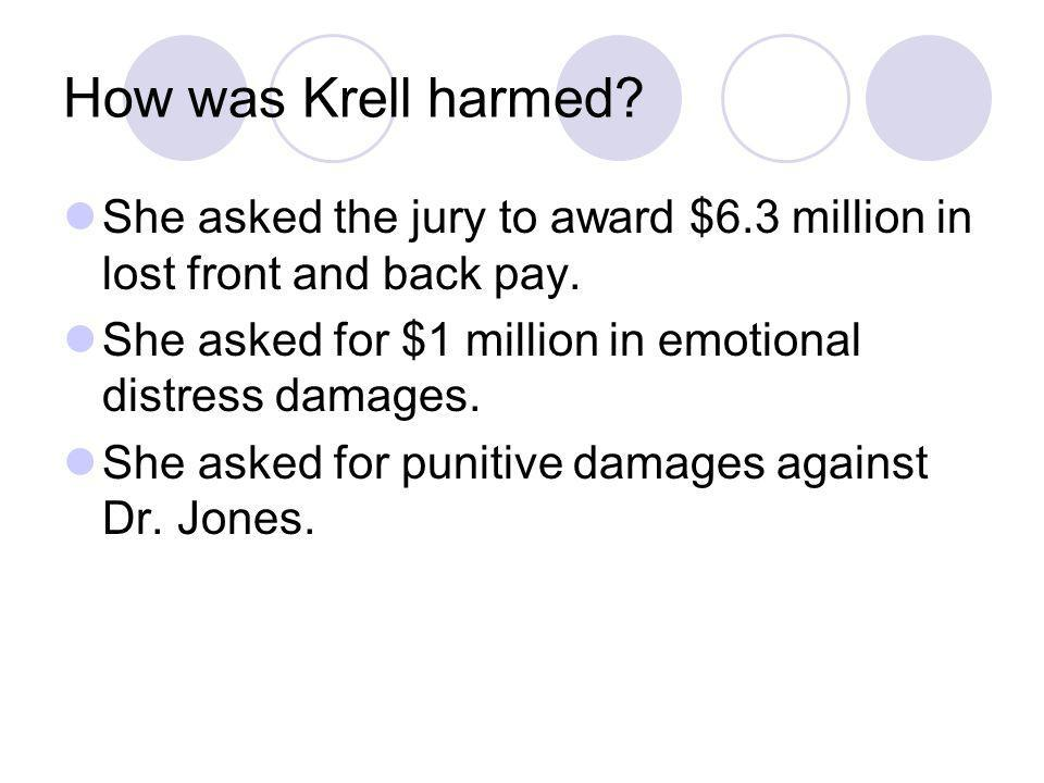 How was Krell harmed? She asked the jury to award $6.3 million in lost front and back pay. She asked for $1 million in emotional distress damages. She