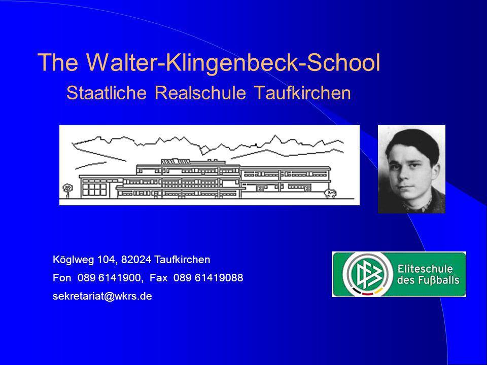 The Walter-Klingenbeck-School Staatliche Realschule Taufkirchen Köglweg 104, 82024 Taufkirchen Fon 089 6141900, Fax 089 61419088 sekretariat@wkrs.de
