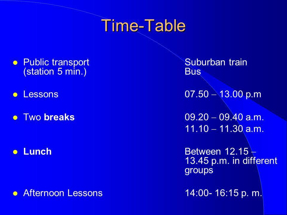 Time-Table l Public transport Suburban train (station 5 min.)Bus l Lessons 07.50 13.00 p.m l Two breaks09.20 09.40 a.m.