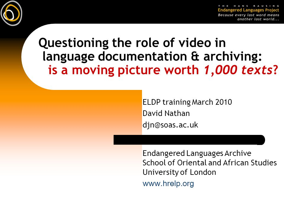 Questioning the role of video in language documentation & archiving: is a moving picture worth 1,000 texts.