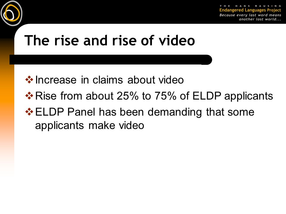The rise and rise of video Increase in claims about video Rise from about 25% to 75% of ELDP applicants ELDP Panel has been demanding that some applicants make video
