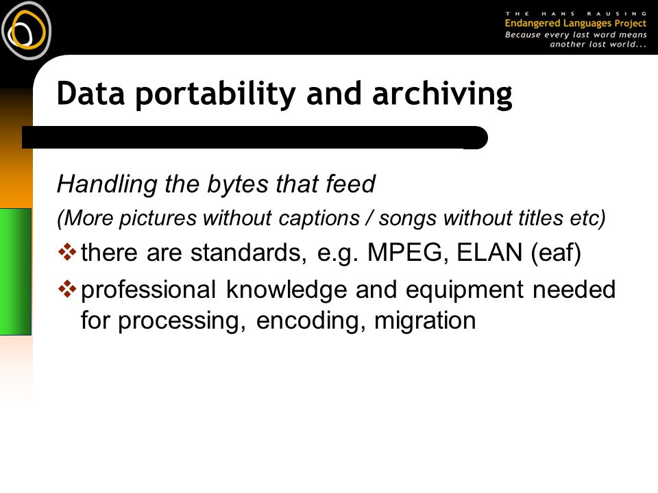 Data portability and archiving Handling the bytes that feed (More pictures without captions / songs without titles etc) there are standards, e.g.
