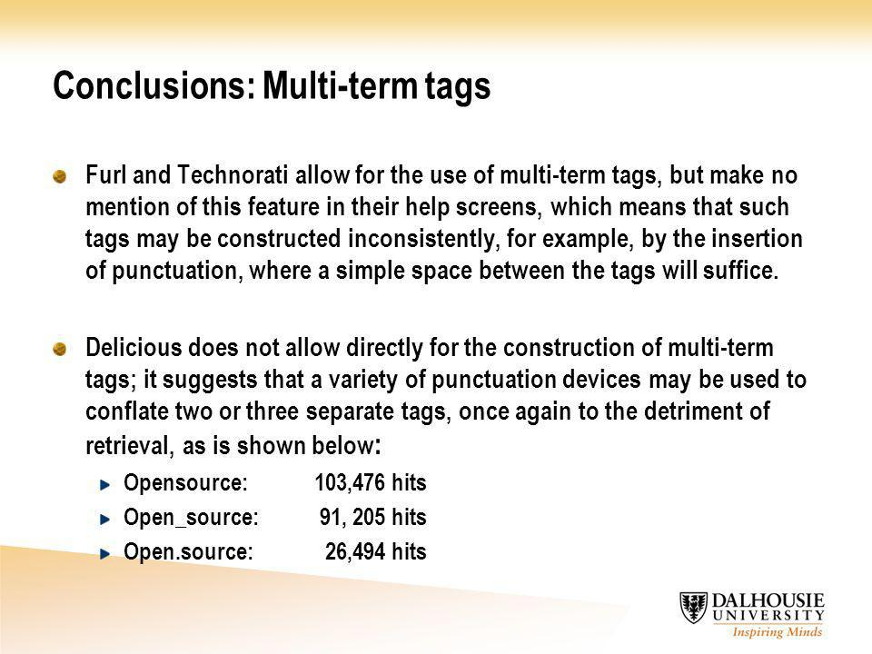 Conclusions: Multi-term tags Furl and Technorati allow for the use of multi-term tags, but make no mention of this feature in their help screens, whic