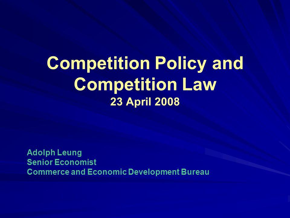 Competition Policy and Competition Law 23 April 2008 Adolph Leung Senior Economist Commerce and Economic Development Bureau