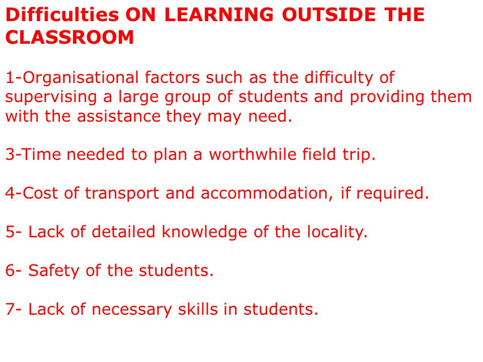 Activities of LEARNING OUTSIDE THE CLASSROOM 1-Approaches to learning outside the classroom 2- Planning for learning outside the classroom 3- Risk management