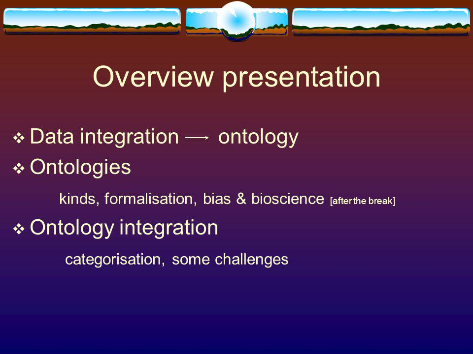 Ontology integration (3-4) Use in/for applications Increase in level of integration Unification, total compatibility, merging [similar subject domains] Merging [different subject domains], partial compatibility Mapping, approximations, helper model, alignment, intersection ontology Queried ontologies, hybrid ontologies Extending, incremental loading Increase in (perceived) difficulty of operation Initial categorisation