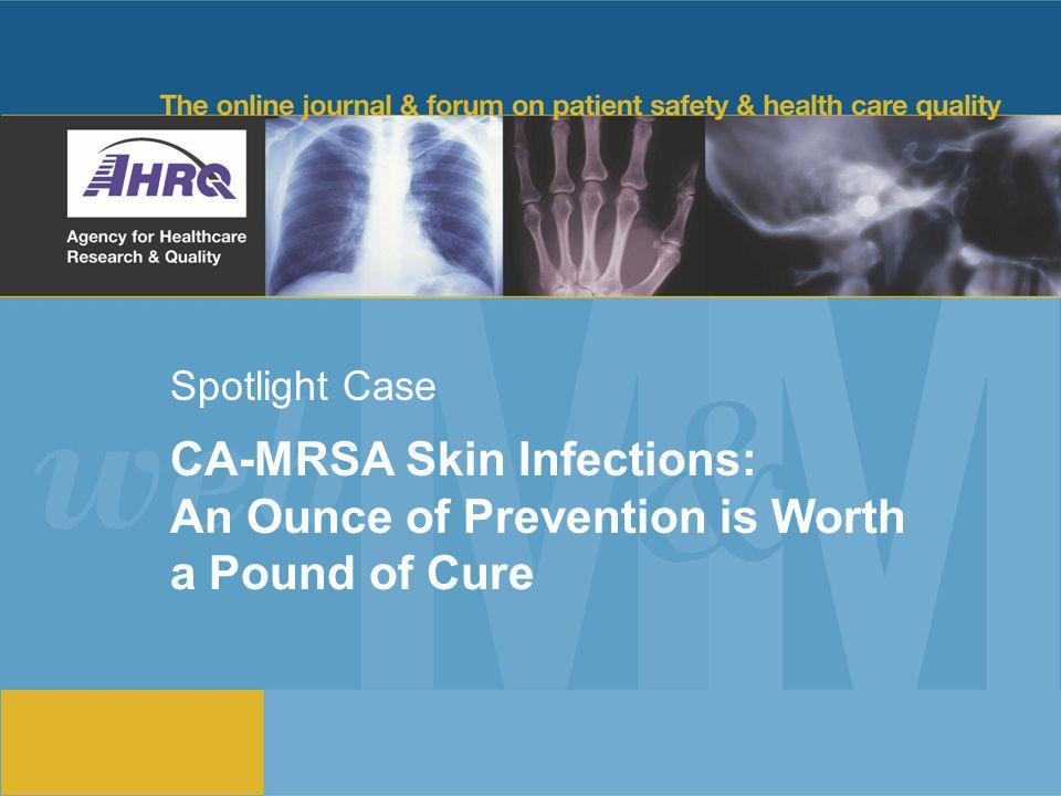 Spotlight Case CA-MRSA Skin Infections: An Ounce of Prevention is Worth a Pound of Cure