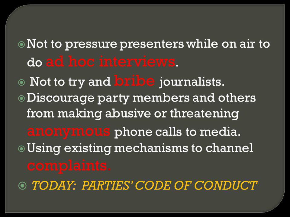 Not to pressure presenters while on air to do ad hoc interviews. Not to try and bribe journalists. Discourage party members and others from making abu