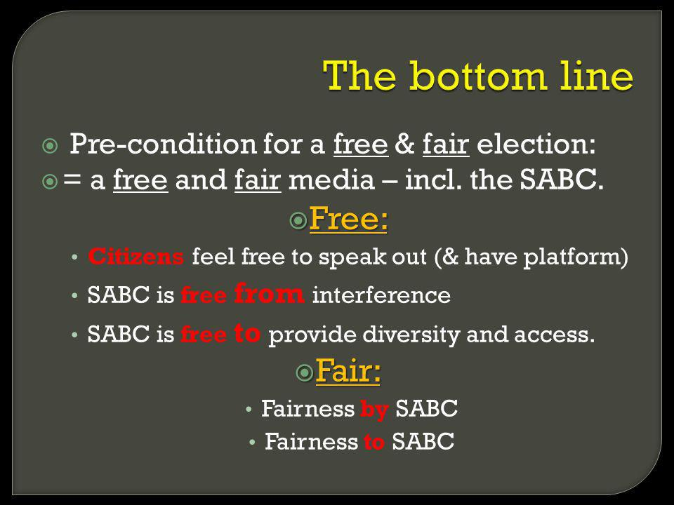 Pre-condition for a free & fair election: = a free and fair media – incl. the SABC. Free: Free: Citizens feel free to speak out (& have platform) SABC