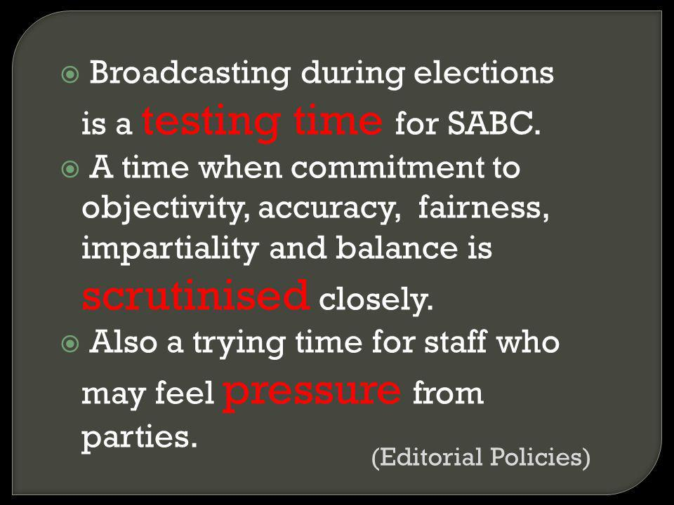 Broadcasting during elections is a testing time for SABC. A time when commitment to objectivity, accuracy, fairness, impartiality and balance is scrut