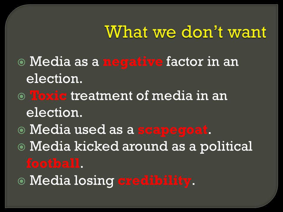 Media as a negative factor in an election. Toxic treatment of media in an election. Media used as a scapegoat. Media kicked around as a political foot