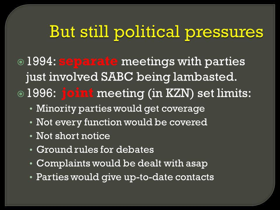 1994: separate meetings with parties just involved SABC being lambasted. 1996: joint meeting (in KZN) set limits: Minority parties would get coverage