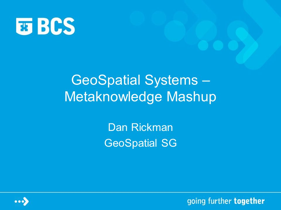 GeoSpatial Systems – Metaknowledge Mashup Dan Rickman GeoSpatial SG