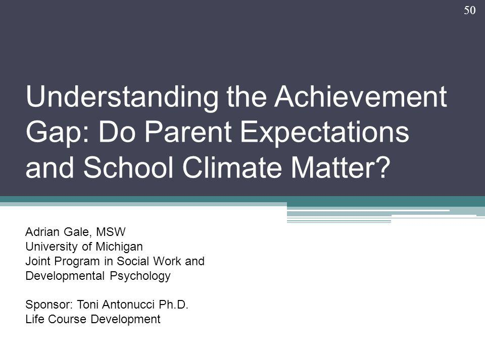 Understanding the Achievement Gap: Do Parent Expectations and School Climate Matter.