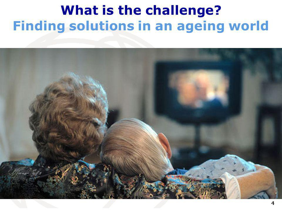4 International Telecommunication Union What is the challenge? Finding solutions in an ageing world