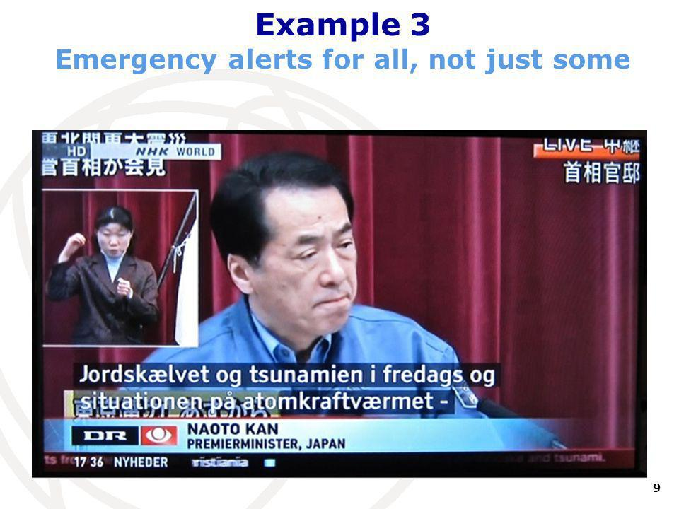 9 International Telecommunication Union Barrier-Free Digital Television 25 May 2011 European Commission Example 3 Emergency alerts for all, not just some