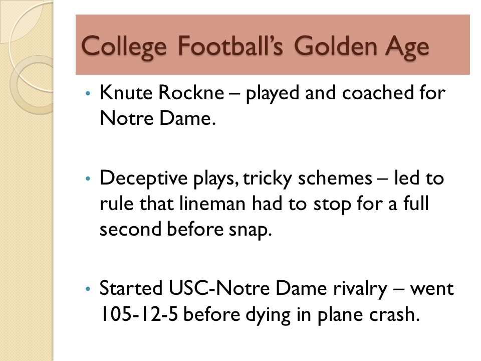 College Footballs Golden Age Knute Rockne – played and coached for Notre Dame.