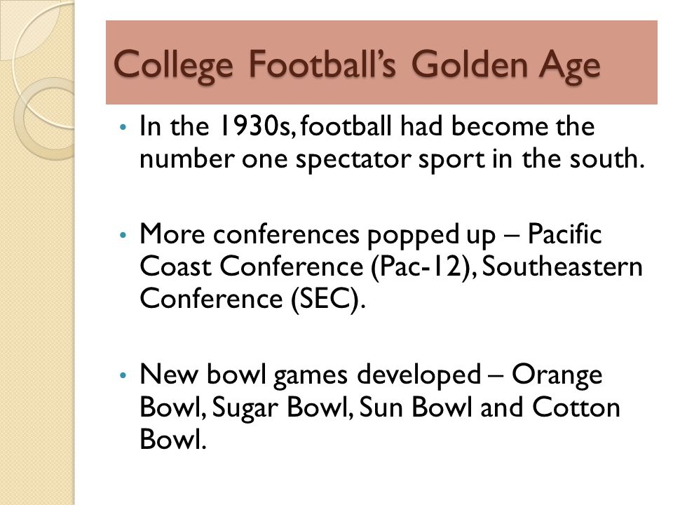 College Footballs Golden Age In the 1930s, football had become the number one spectator sport in the south.