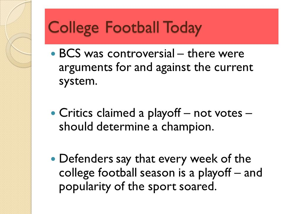 College Football Today BCS was controversial – there were arguments for and against the current system.