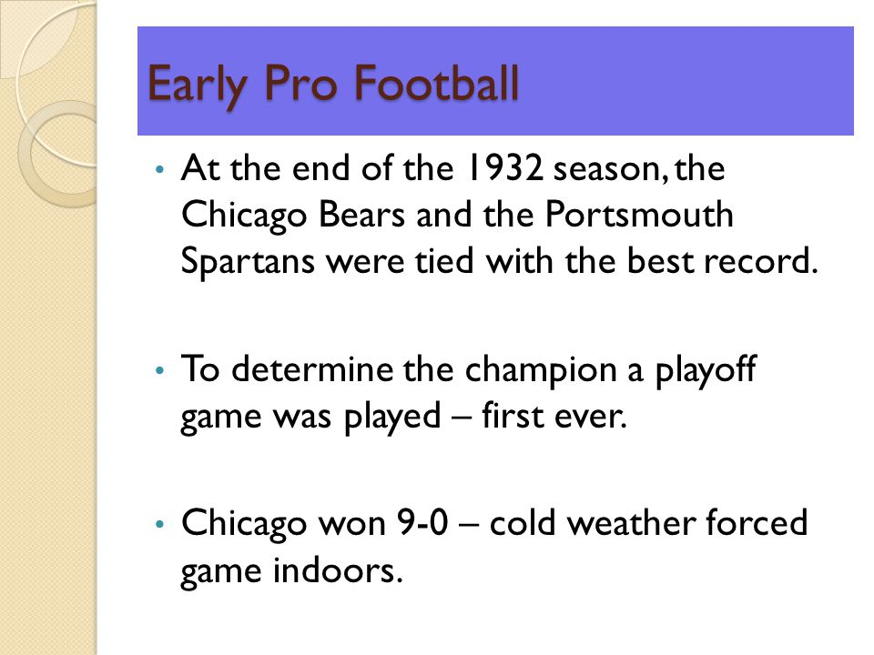 Early Pro Football At the end of the 1932 season, the Chicago Bears and the Portsmouth Spartans were tied with the best record.