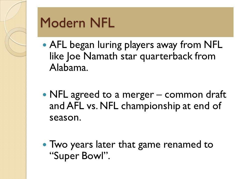 Modern NFL AFL began luring players away from NFL like Joe Namath star quarterback from Alabama.