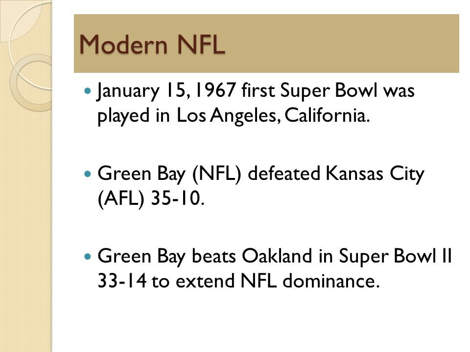 Modern NFL January 15, 1967 first Super Bowl was played in Los Angeles, California.