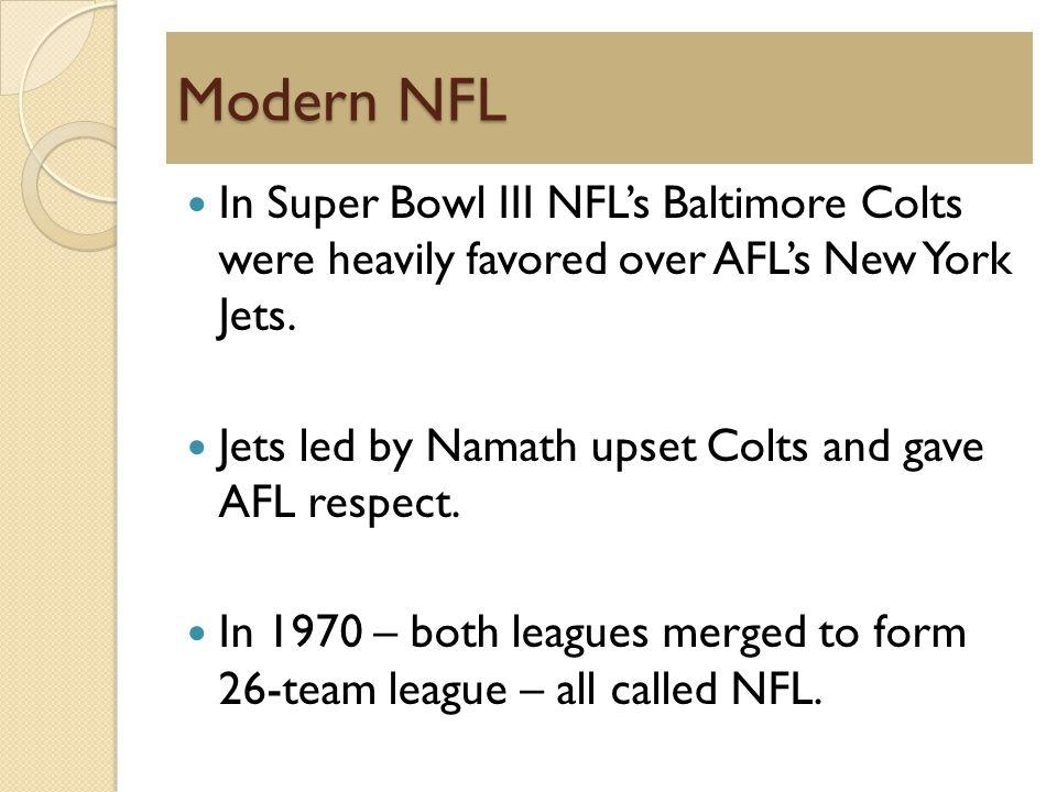 Modern NFL In Super Bowl III NFLs Baltimore Colts were heavily favored over AFLs New York Jets.