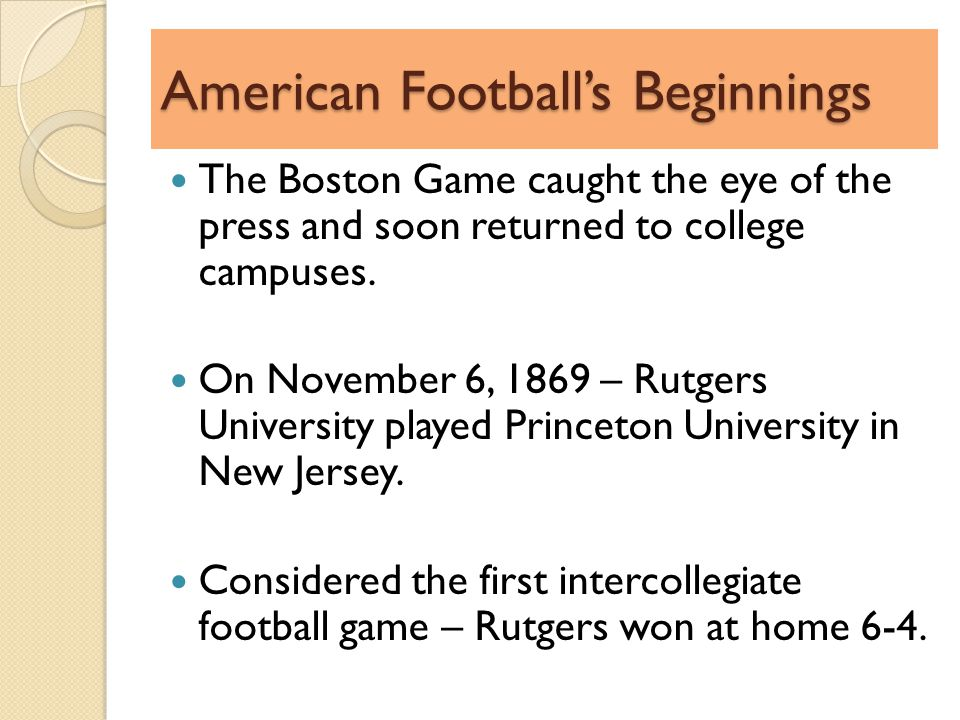 American Footballs Beginnings The Boston Game caught the eye of the press and soon returned to college campuses.