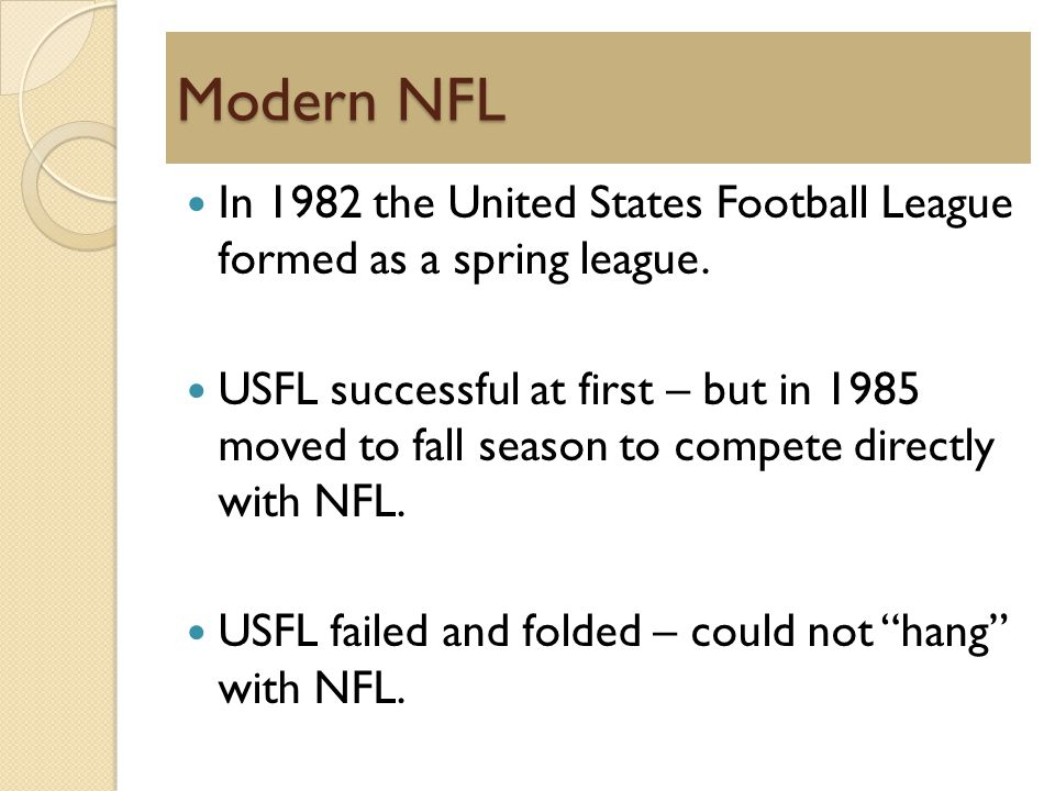 Modern NFL In 1982 the United States Football League formed as a spring league.
