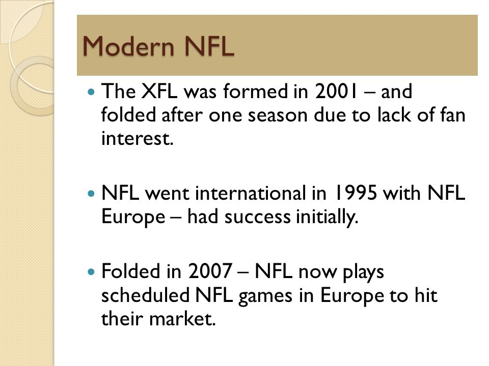 Modern NFL The XFL was formed in 2001 – and folded after one season due to lack of fan interest.