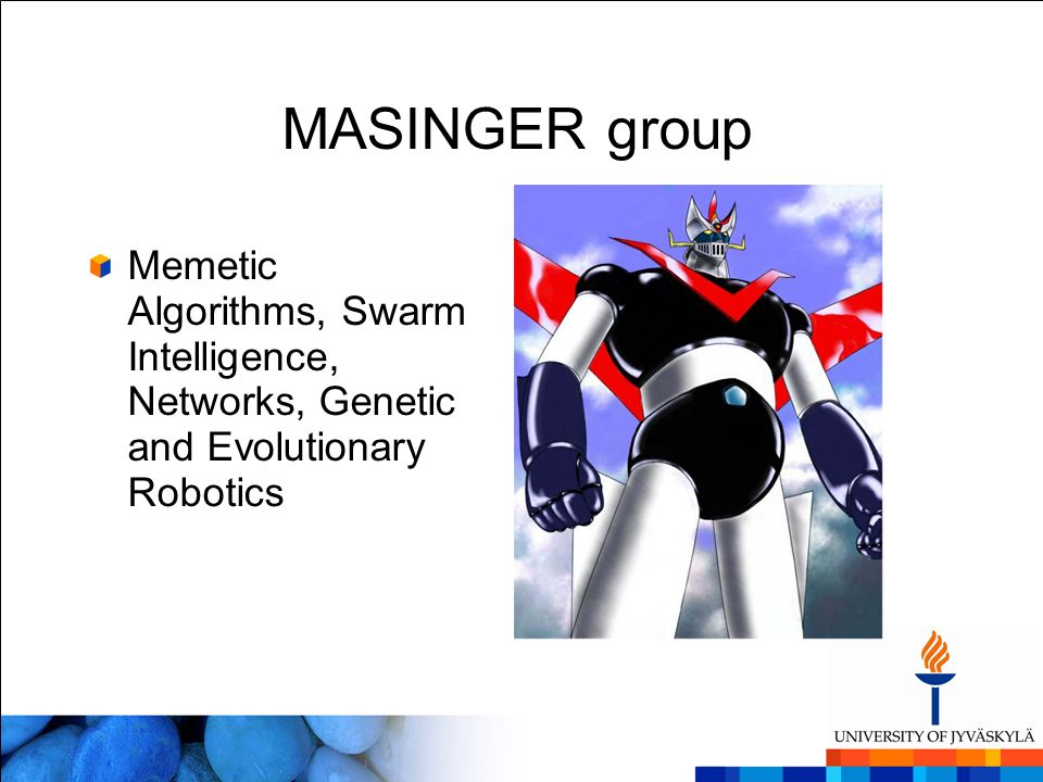 MASINGER group Memetic Algorithms, Swarm Intelligence, Networks, Genetic and Evolutionary Robotics