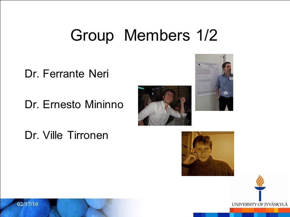 02/17/10 Group Members 1/2 Dr. Ferrante Neri Dr. Ernesto Mininno Dr. Ville Tirronen