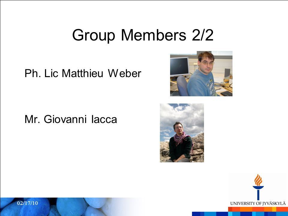 02/17/10 Group Members 2/2 Ph. Lic Matthieu Weber Mr. Giovanni Iacca