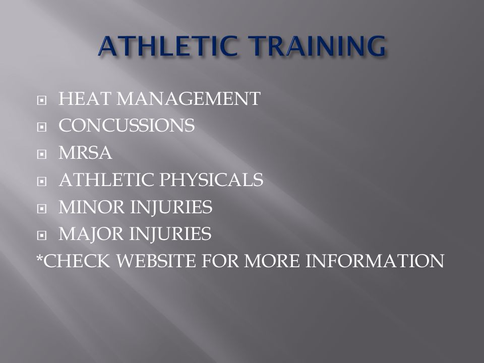 HEAT MANAGEMENT CONCUSSIONS MRSA ATHLETIC PHYSICALS MINOR INJURIES MAJOR INJURIES *CHECK WEBSITE FOR MORE INFORMATION