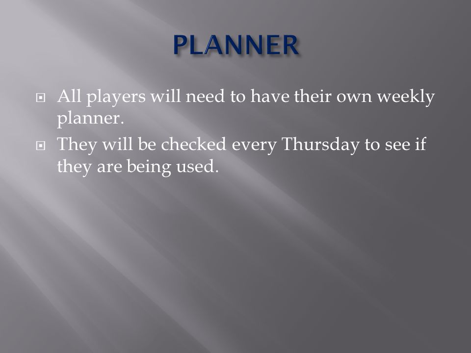 All players will need to have their own weekly planner.