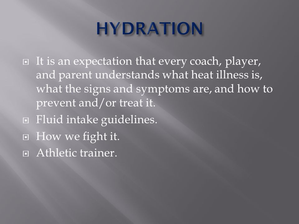 It is an expectation that every coach, player, and parent understands what heat illness is, what the signs and symptoms are, and how to prevent and/or treat it.