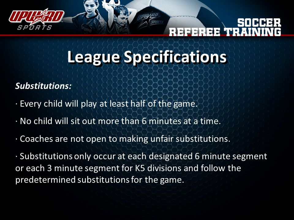 Substitutions: · Every child will play at least half of the game.