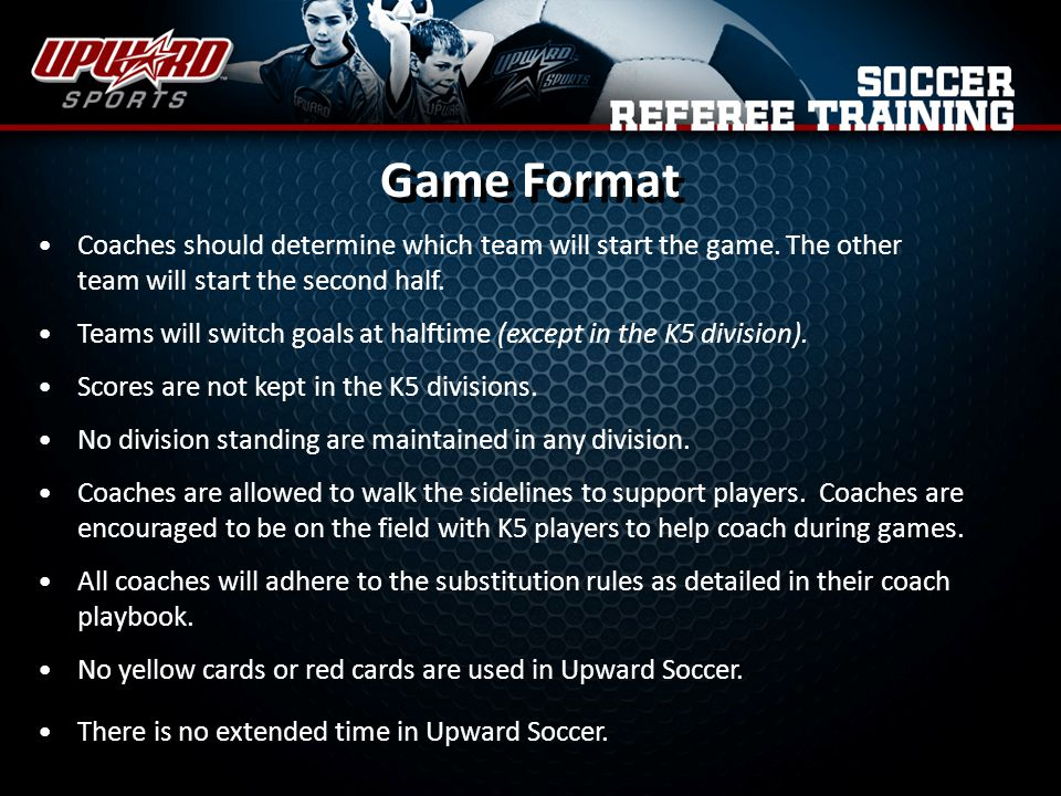 Game Format Coaches should determine which team will start the game.
