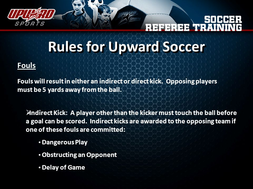 Fouls will result in either an indirect or direct kick.
