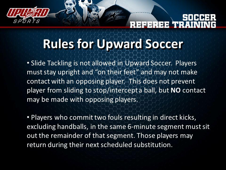 Slide Tackling is not allowed in Upward Soccer.