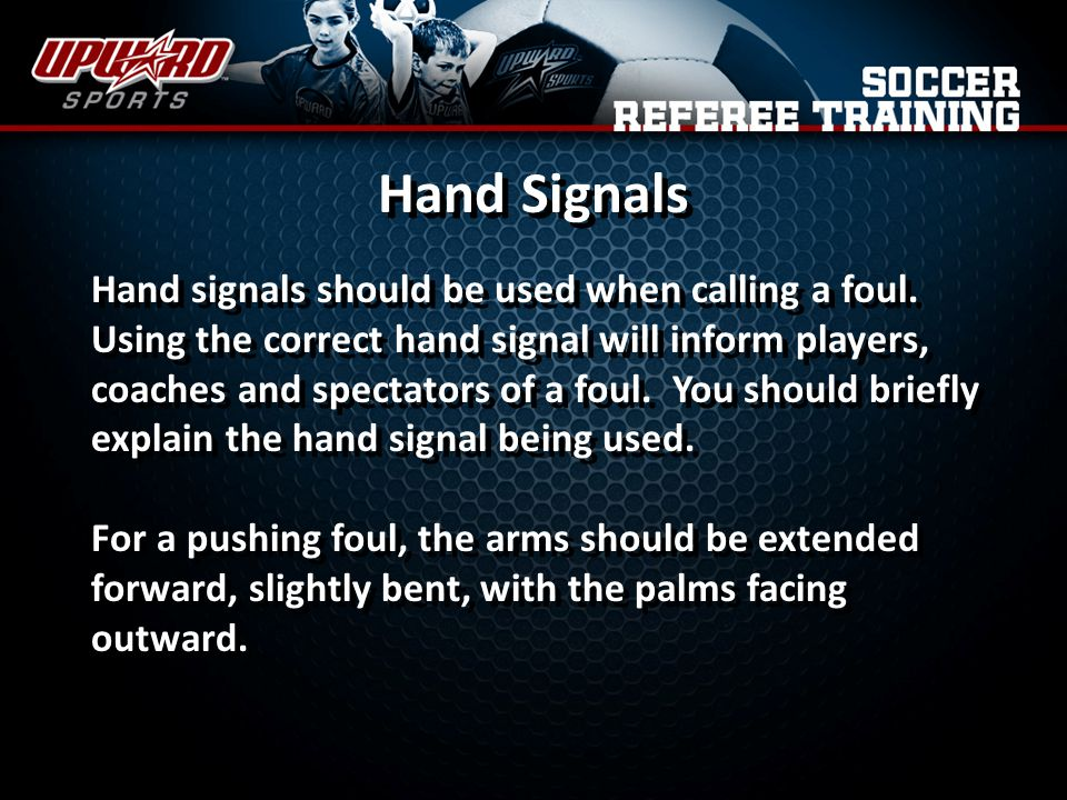 Hand Signals Hand signals should be used when calling a foul.