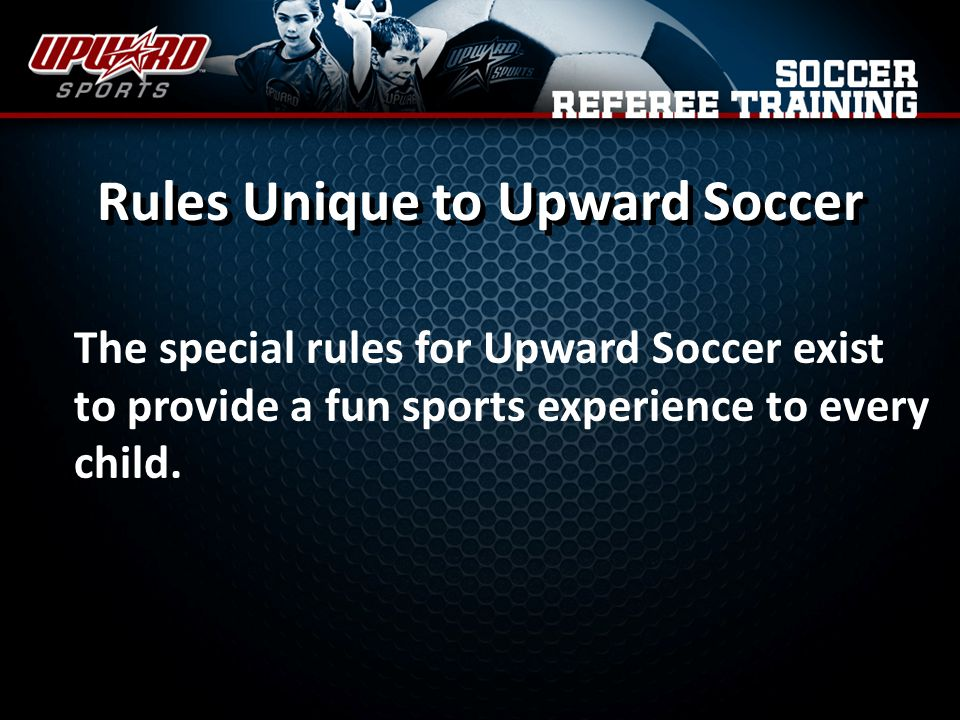 The special rules for Upward Soccer exist to provide a fun sports experience to every child.