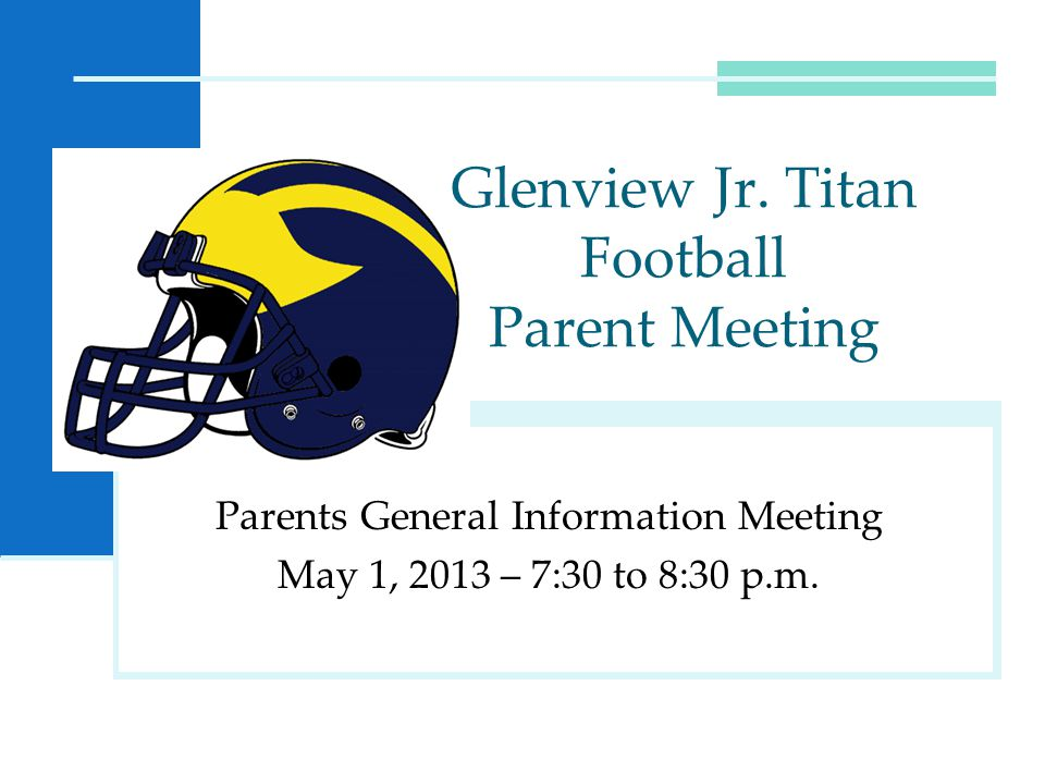 Parents General Information Meeting May 1, 2013 – 7:30 to 8:30 p.m.